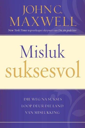 Misluk suksesvol: Die weg na sukses look deur die land van mislukking (Afrikaans Edition)