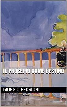 Il progetto come destino (Italian Edition) by [Pedrioni, Giorgio]