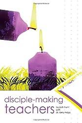 Disciple-Making Teachers by Josh Hunt (2009-07-31)