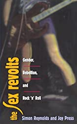 The Sex Revolts: Gender, Rebellion, and Rock'N'Roll by Simon Reynolds (1996-10-01)