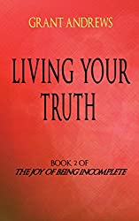 Living Your Truth: 15 Empowering Reflections on Money, Habits, Anger and Love (The Joy of Being Incomplete Book 2) (English Edition)