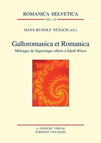 Galloromanica et Romanica. Mélanges de linguistique offerts a Jakob Wüest (Romanica Helvetica)
