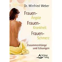 Frauen-Ängste Frauen-Krankheit Frauen-Schmerz: Zusammenhänge und Lösungen