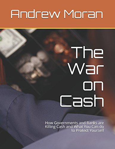 The War on Cash: How Governments and Banks are Killing Cash and What You Can do to Protect Yourself por Andrew Moran