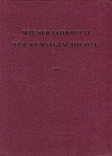 Wiener Jahrbuch für Kunstgeschichte: Wiener Jahrbuch für Kunstgeschichte. Band LIV: Bd LIV