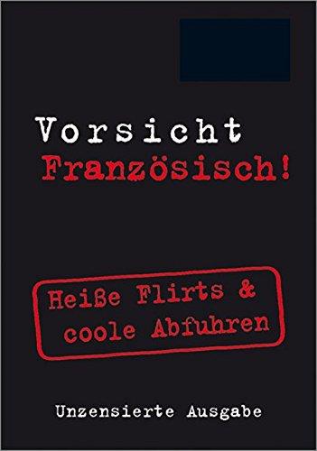 Flirt Mini (Vorsicht Französisch!: Heiße Flirts & coole Abfuhren (Vorsicht...! im Mini-Format))
