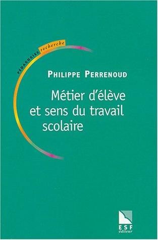 Métier d'élève et sens du travail scolaire par Philippe Perrenoud