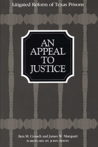 An Appeal to Justice: Litigated Reform of Texas Prisons by Ben M. Crouch (2010-05-01)