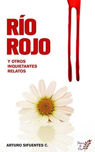 Río Rojo y Otros Inquietantes Relatos por Arturo Sifuentes Camacho