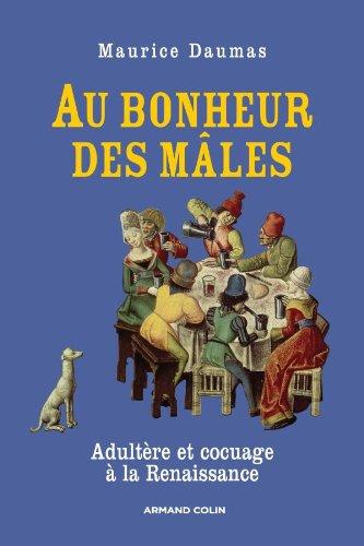 Au bonheur des mles - Adultre et cocuage  la Renaissance (1400-1650)