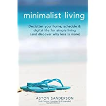 Minimalist Living: Declutter Your Home, Schedule & Digital Life for Simple Living and Discover Why Less Is More