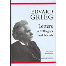 Edvard Grieg: Letters to Colleagues and Friends