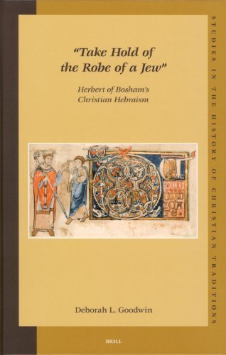 Take Hold of the Robe of a Jew: Herbert of Bosham's Christian Hebraism (Studies in the History of Christian Traditions, V. 126) (Studies in the History of Christian Thought) 1st edition by Deborah L. Goodwin (2005) Hardcover