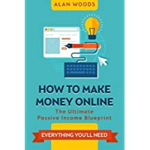 How To Make Money Online: The Ultimate Passive Income Blueprint by Alan Woods (2015-06-30)