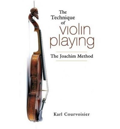 the-technique-of-violin-playing-the-joachim-method-author-karl-courvoisier-oct-2006