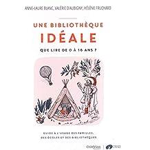 Une bibliothèque idéale - « Que lire de 0 à 16 ans ?  - Guide à l'usage des familles, des écoles et des bibliothèques »