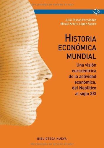 Historia económica mundial: Una visión eurocéntrica de la actividad económica, del neolítico al siglo XXI (Obras de referencia)