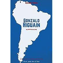 Gonzalo Higuain: El Pipita de Oro (Romanzo Sudamericano Vol. 3)