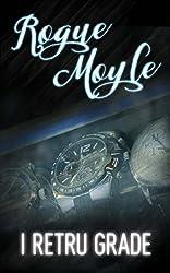 Rogue Moyle (I Retru Grade trilogy Book 3)