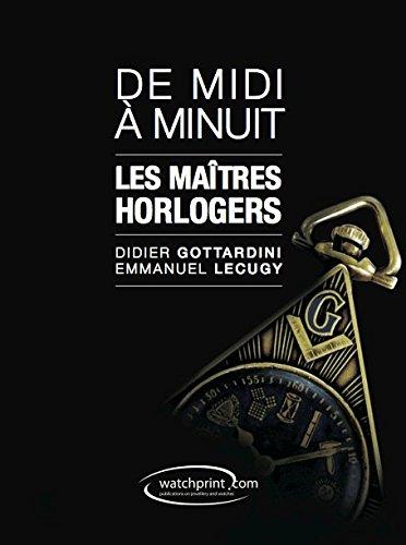De Midi a Minuit - les Maitres Horlogers par Gottardini Didier