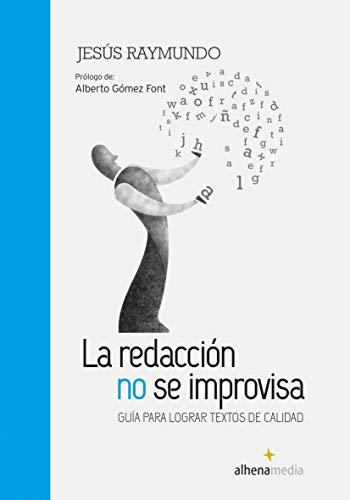 La Redacción No Se Improvisa; Guía Para Lograr Textos De Calidad (Alhena Literaria)