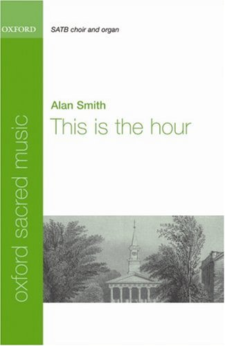 This is the hour: Vocal score: For SATB and Organ