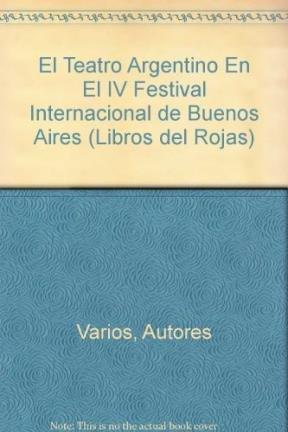 El Teatro Argentino En El IV Festival Internacional de Buenos Aires (Libros del Rojas) por Autores Varios