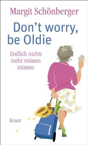 Don't worry, be Oldie: Endlich nichts mehr müssen müssen