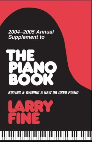 Annual Supplement to The Piano Book 2004-2005: Buying and Owning a New or Used Piano (Acoustic & Digital Piano Buyer) by Larry Fine (2004-09-01)