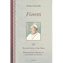Fioretti - The Little Flowers of Pope Francis: Heartwarming Stories of the Gospel in Action by Andrea Tornielli (2014-08-01)