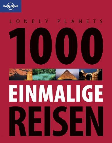Lonely Planets 1000 einmalige Reisen (Lonely Planet Reiseführer Deutsch)