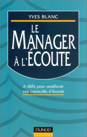 Le manager à l'écoute : 6 défis pour développer ses capacités d'écoute par Yves Blanc