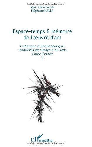 Espace-temps et mémoire de l'oeuvre d'art: esthétique et herméneutique, frontières de l'image et du sens Chine-France 2 par Stéphane Kalla