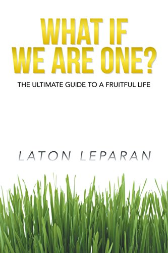 What If We Are One?: The Ultimate Guide to a Fruitful Life