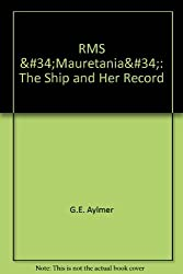 RMS Mauretania: The Ship and Her Record by G.E. Aylmer (2000-12-01)