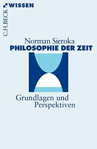 Philosophie der Zeit: Grundlagen und Perspektiven (Beck'sche Reihe 2886)