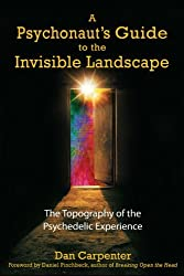 A Psychonaut's Guide to the Invisible Landscape: The Topography of the Psychedelic Experience by Dan Carpenter (2006-02-14)