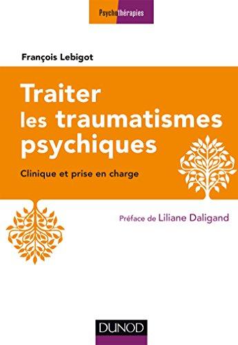 Traiter les traumatismes psychiques - 3e éd. - Clinique et prise en charge