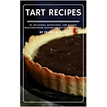 Tart Recipes: 101 Delicious, Nutritious, Low Budget, Mouthwatering Tart Recipes Cookbook  (English Edition)