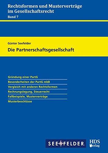 Die Partnerschaftsgesellschaft: Rechtsformen und Musterverträge im Gesellschaftsrecht Band 7