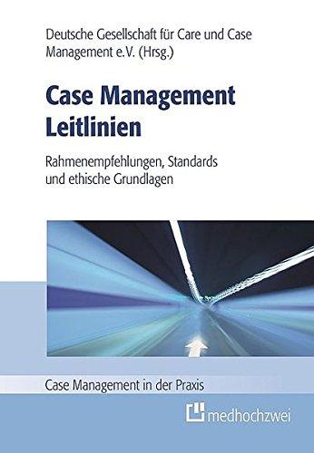 Case Management Leitlinien - Rahmenempfehlungen, Standards und ethische Grundlagen (Case Management in der Praxis)