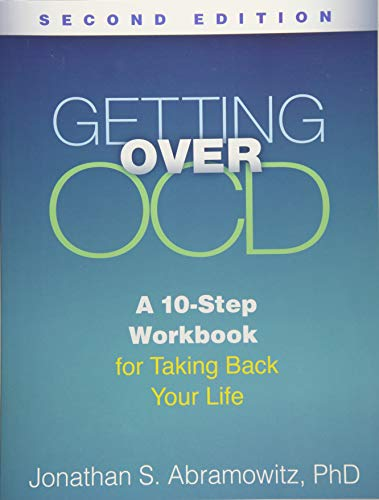Getting Over OCD, Second Edition: A 10-Step Workbook for Taking Back Your Life (Guilford Self-help Workbook Series) -