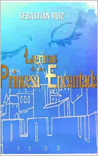 Lagrimas de princesa encantada Libro 1: El encanto de la princesa