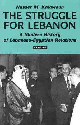 The Struggle for Lebanon: A Modern History of Lebanese-Egyptian Relations: The Regional Struggle for Lebanon (Library of International Relations)