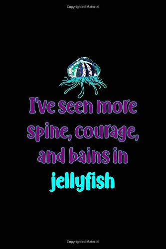 I\'ve Seen more Spine, Courage, And Bains In Jellyfish: All Purpose 6x9 Blank Lined Notebook Journal Way Better Than A Card Trendy Unique Gift Solid Black JellyFish