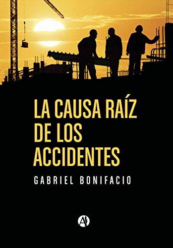 La causa raiz de los accidentes: Historias de accidentes en la industria por Gabriel German Bonifacio