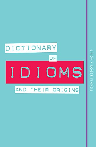Dictionary of Idioms and Their Origins por Linda Flavell