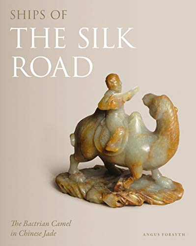 Ships of the Silk Road: The Bactrian Camel in Chinese Jade