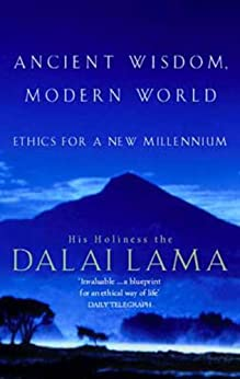 Ancient Wisdom, Modern World: Ethics for the New Millennium by [His Holiness The Dalai Lama]