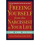 Freeing Yourself from the Narcissist in Your Life: At Home, at Work, with Friends (Hardback) - Common